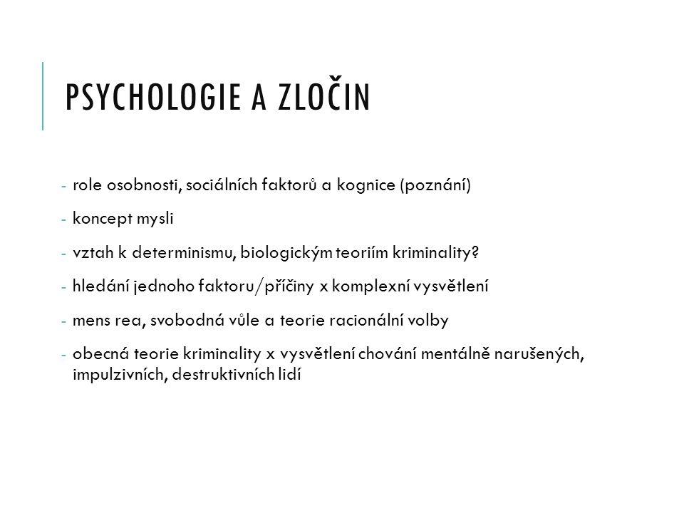 PSYCHOLOGIE A ZLOČIN - role osobnosti, sociálních faktorů a kognice (poznání) - koncept mysli - vztah k determinismu, biologickým teoriím kriminality.