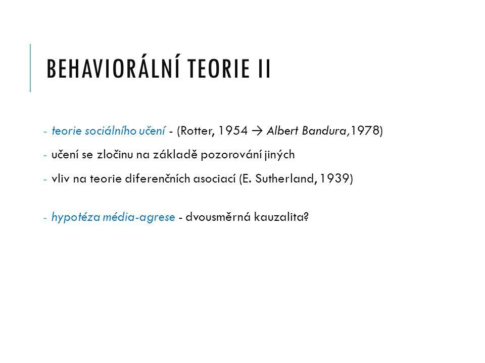 BEHAVIORÁLNÍ TEORIE II - teorie sociálního učení - (Rotter, 1954 → Albert Bandura,1978) - učení se zločinu na základě pozorování jiných - vliv na teorie diferenčních asociací (E.