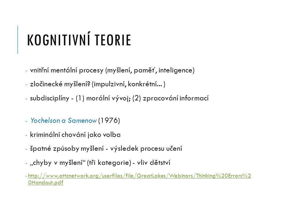 KOGNITIVNÍ TEORIE - vnitřní mentální procesy (myšlení, paměť, inteligence) - zločinecké myšlení.