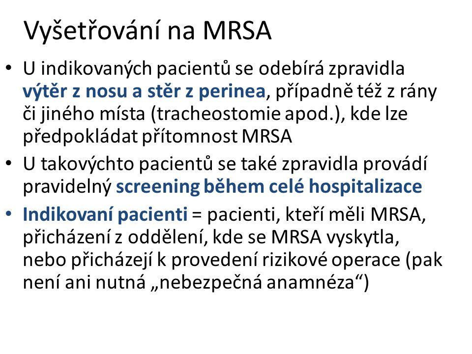 Vyšetřování na MRSA U indikovaných pacientů se odebírá zpravidla výtěr z nosu a stěr z perinea, případně též z rány či jiného místa (tracheostomie apo