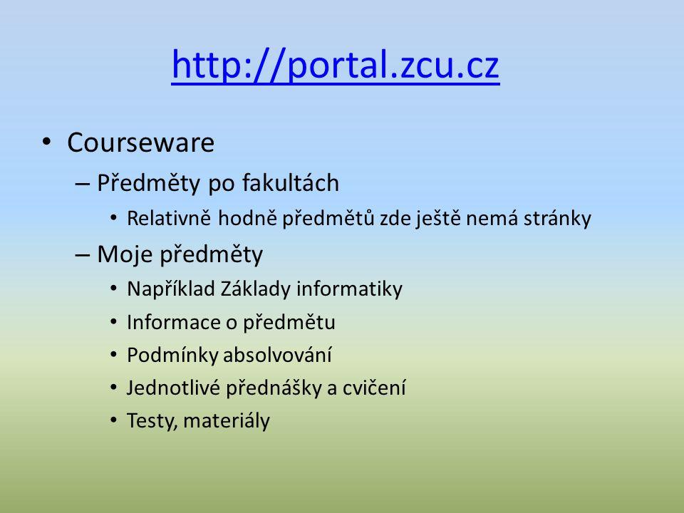 http://portal.zcu.cz Courseware – Předměty po fakultách Relativně hodně předmětů zde ještě nemá stránky – Moje předměty Například Základy informatiky Informace o předmětu Podmínky absolvování Jednotlivé přednášky a cvičení Testy, materiály