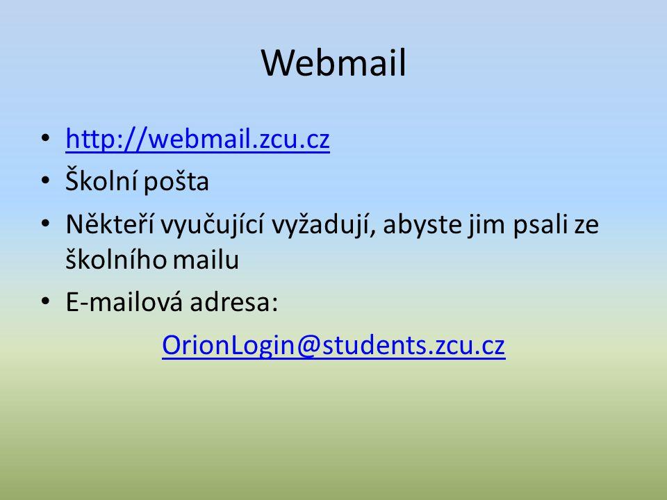 Webmail http://webmail.zcu.cz Školní pošta Někteří vyučující vyžadují, abyste jim psali ze školního mailu E-mailová adresa: OrionLogin@students.zcu.cz