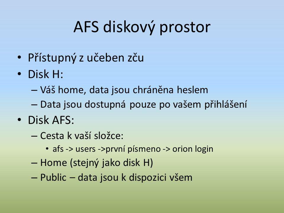 AFS diskový prostor Přístupný z učeben zču Disk H: – Váš home, data jsou chráněna heslem – Data jsou dostupná pouze po vašem přihlášení Disk AFS: – Cesta k vaší složce: afs -> users ->první písmeno -> orion login – Home (stejný jako disk H) – Public – data jsou k dispozici všem