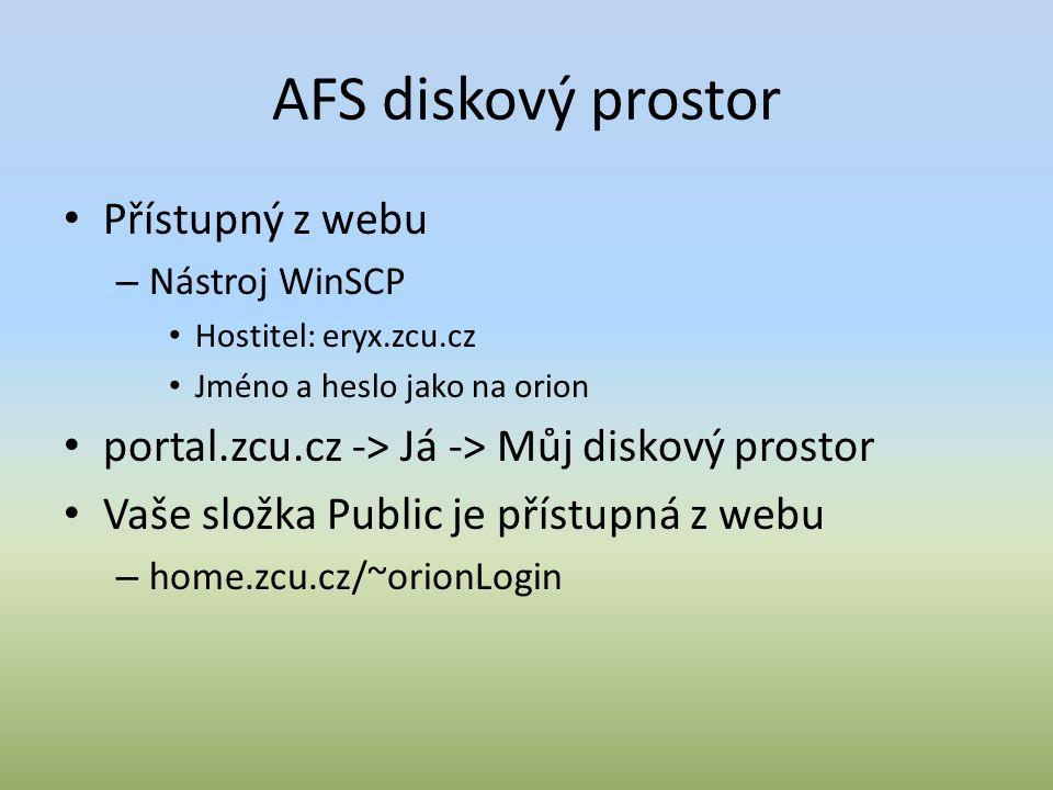 AFS diskový prostor Přístupný z webu – Nástroj WinSCP Hostitel: eryx.zcu.cz Jméno a heslo jako na orion portal.zcu.cz -> Já -> Můj diskový prostor Vaše složka Public je přístupná z webu – home.zcu.cz/~orionLogin