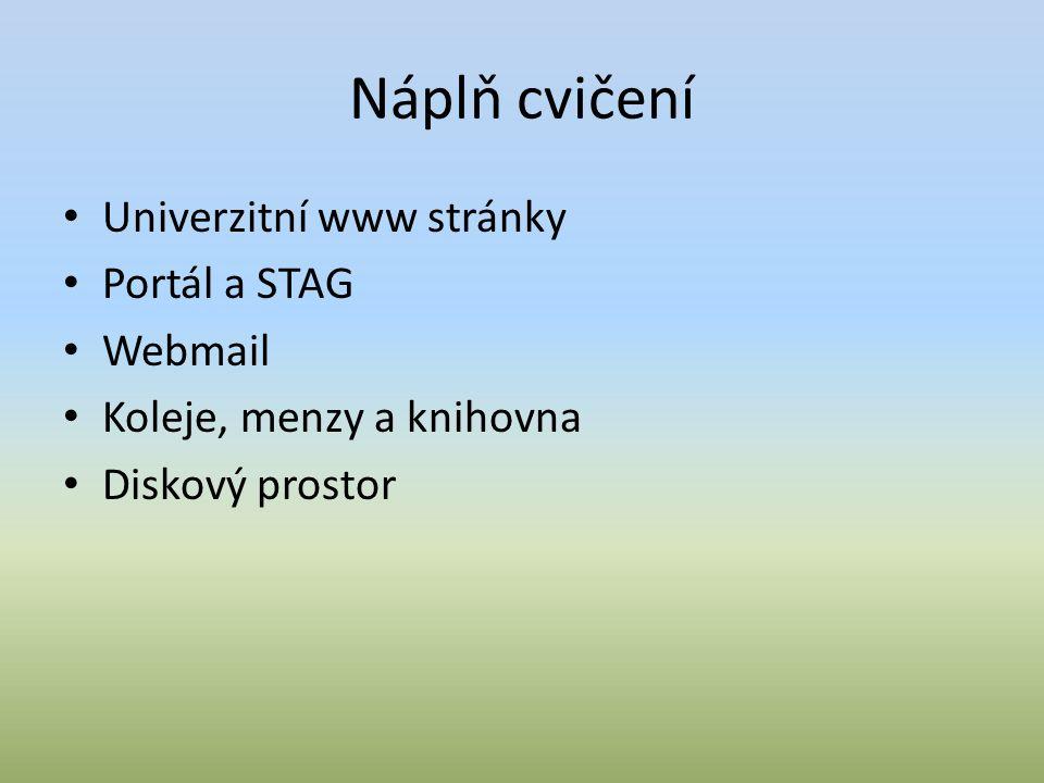 Náplň cvičení Univerzitní www stránky Portál a STAG Webmail Koleje, menzy a knihovna Diskový prostor