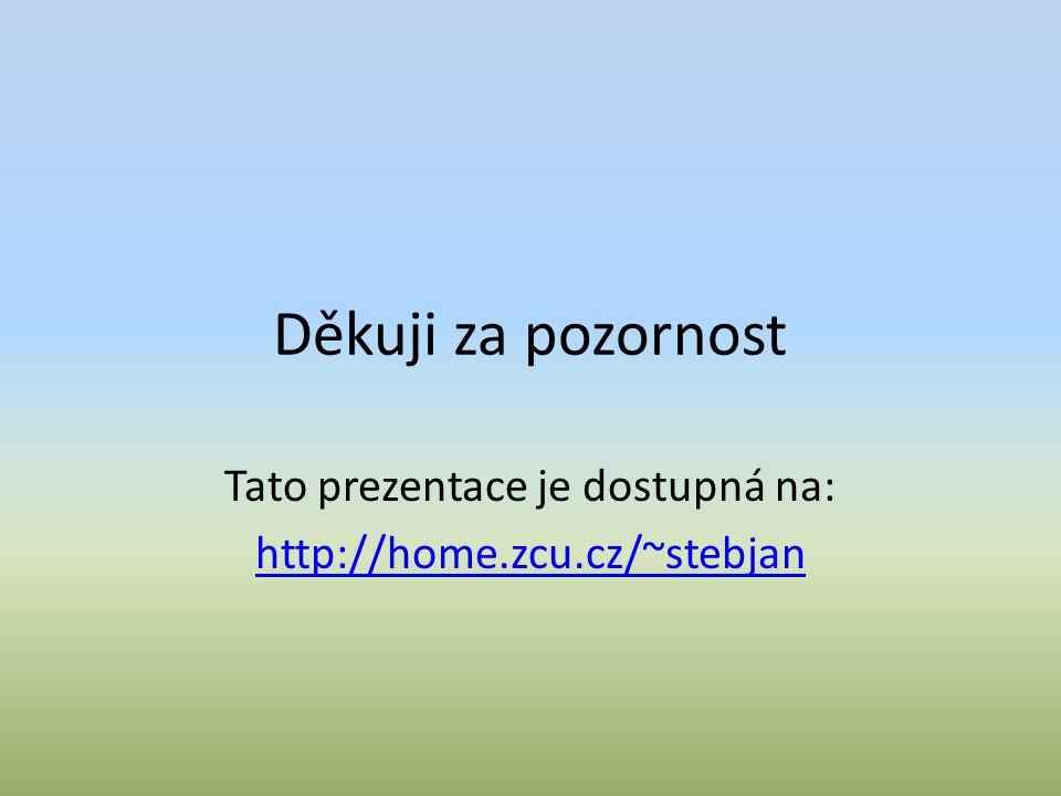 Děkuji za pozornost Tato prezentace je dostupná na: http://home.zcu.cz/~stebjan
