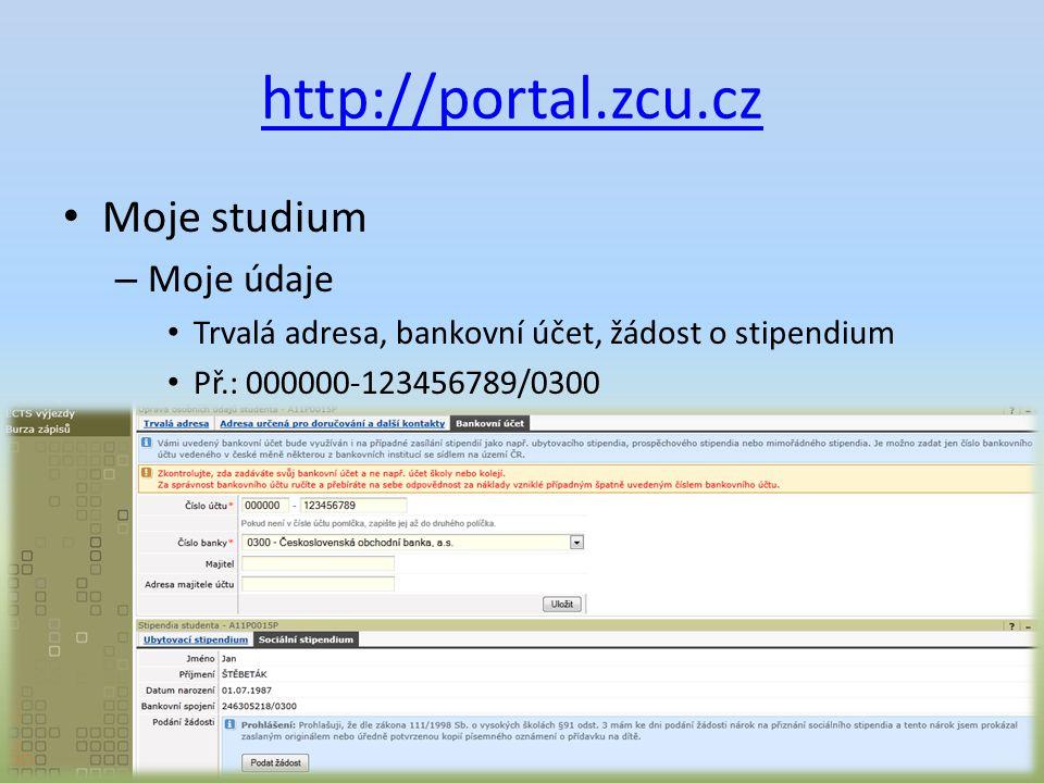 http://portal.zcu.cz Moje studium – Moje údaje Trvalá adresa, bankovní účet, žádost o stipendium Př.: 000000-123456789/0300