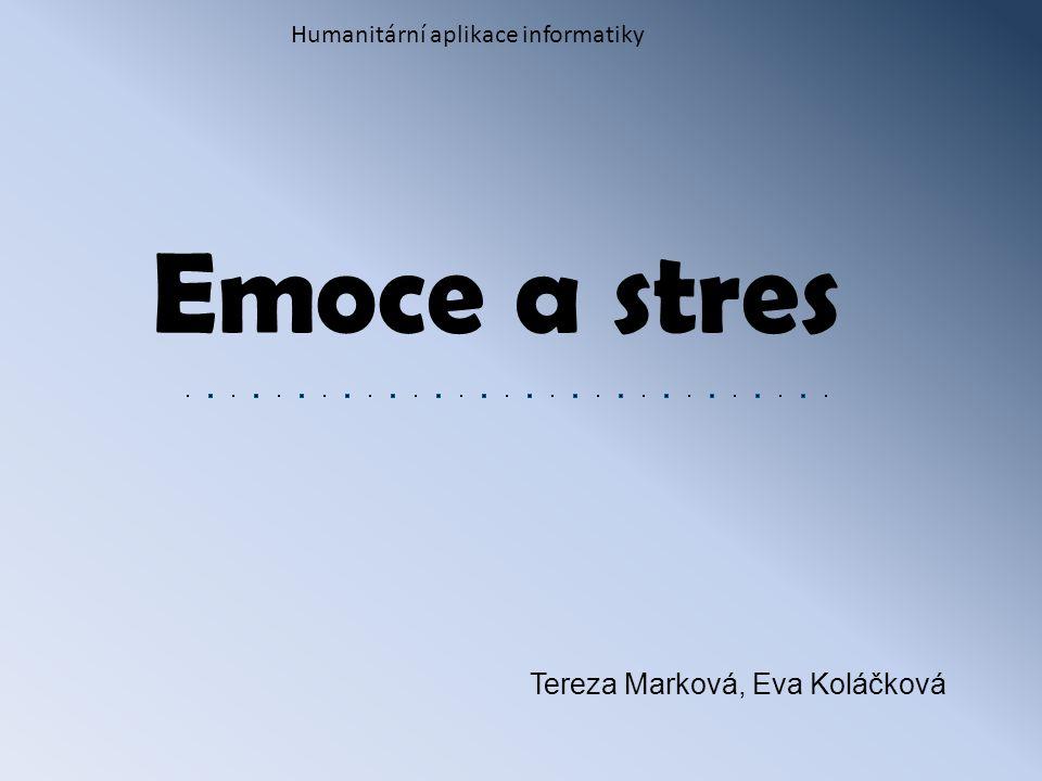 Emoce a stres Tereza Marková, Eva Koláčková Humanitární aplikace informatiky