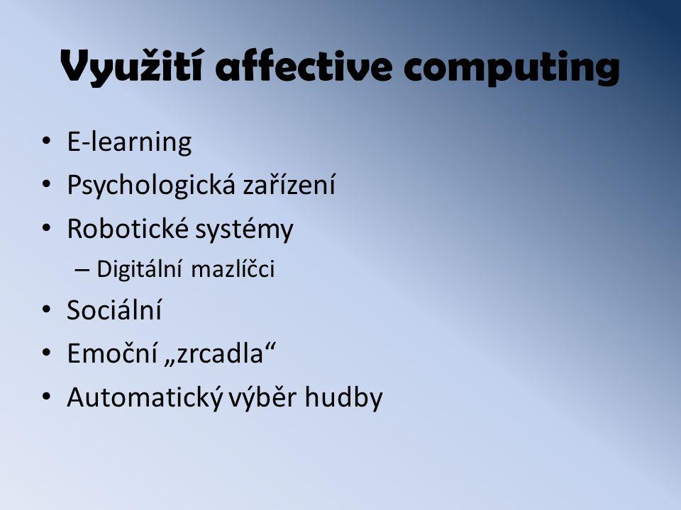 """Využití affective computing E-learning Psychologická zařízení Robotické systémy – Digitální mazlíčci Sociální Emoční """"zrcadla Automatický výběr hudby"""