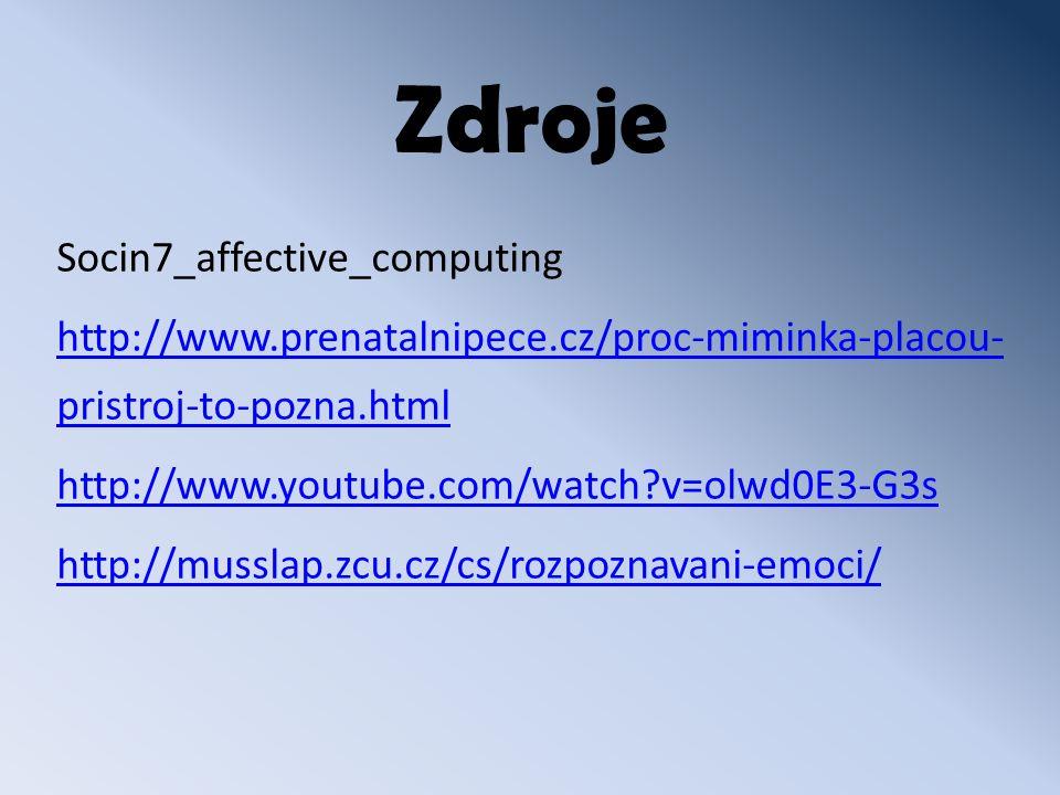 Zdroje Socin7_affective_computing http://www.prenatalnipece.cz/proc-miminka-placou- pristroj-to-pozna.html http://www.youtube.com/watch?v=olwd0E3-G3s http://musslap.zcu.cz/cs/rozpoznavani-emoci/