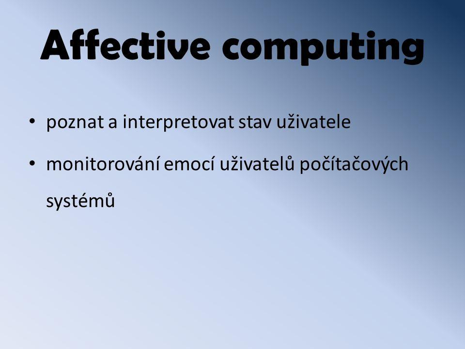 Affective computing poznat a interpretovat stav uživatele monitorování emocí uživatelů počítačových systémů