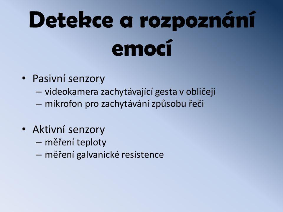 Detekce a rozpoznání emocí Pasivní senzory – videokamera zachytávající gesta v obličeji – mikrofon pro zachytávání způsobu řeči Aktivní senzory – měření teploty – měření galvanické resistence