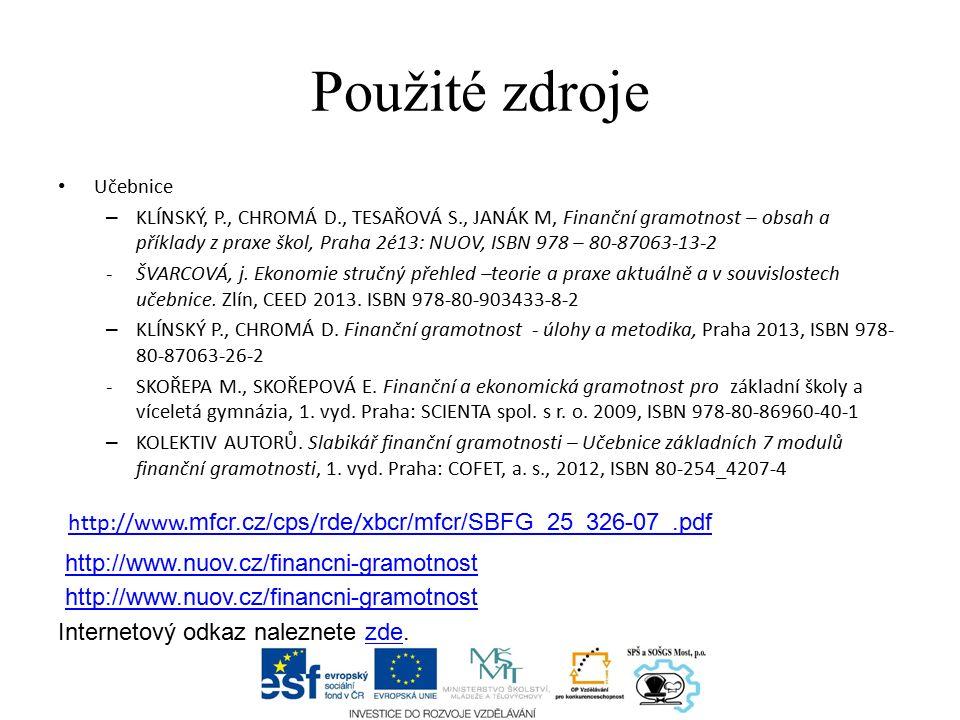 Použité zdroje Učebnice – KLÍNSKÝ, P., CHROMÁ D., TESAŘOVÁ S., JANÁK M, Finanční gramotnost – obsah a příklady z praxe škol, Praha 2é13: NUOV, ISBN 97