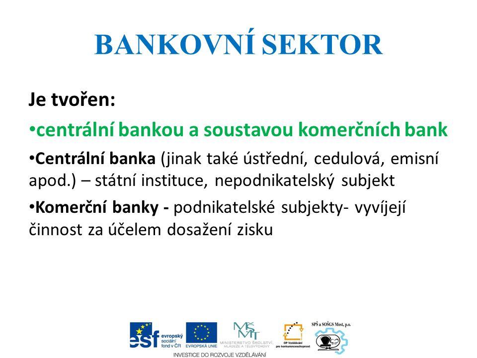 BANKOVNÍ SEKTOR Je tvořen: centrální bankou a soustavou komerčních bank Centrální banka (jinak také ústřední, cedulová, emisní apod.) – státní institu