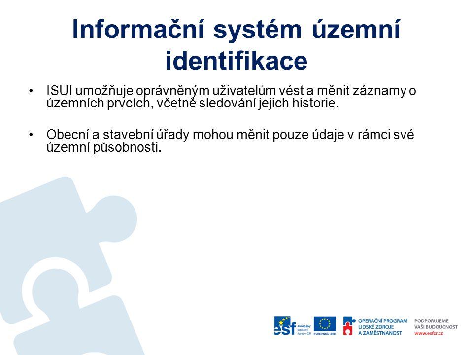 Informační systém územní identifikace ISUI umožňuje oprávněným uživatelům vést a měnit záznamy o územních prvcích, včetně sledování jejich historie.