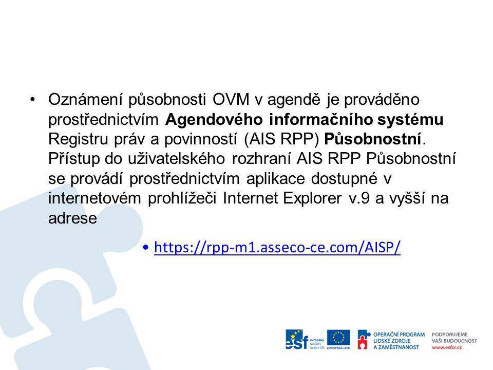Oznámení působnosti OVM v agendě je prováděno prostřednictvím Agendového informačního systému Registru práv a povinností (AIS RPP) Působnostní.