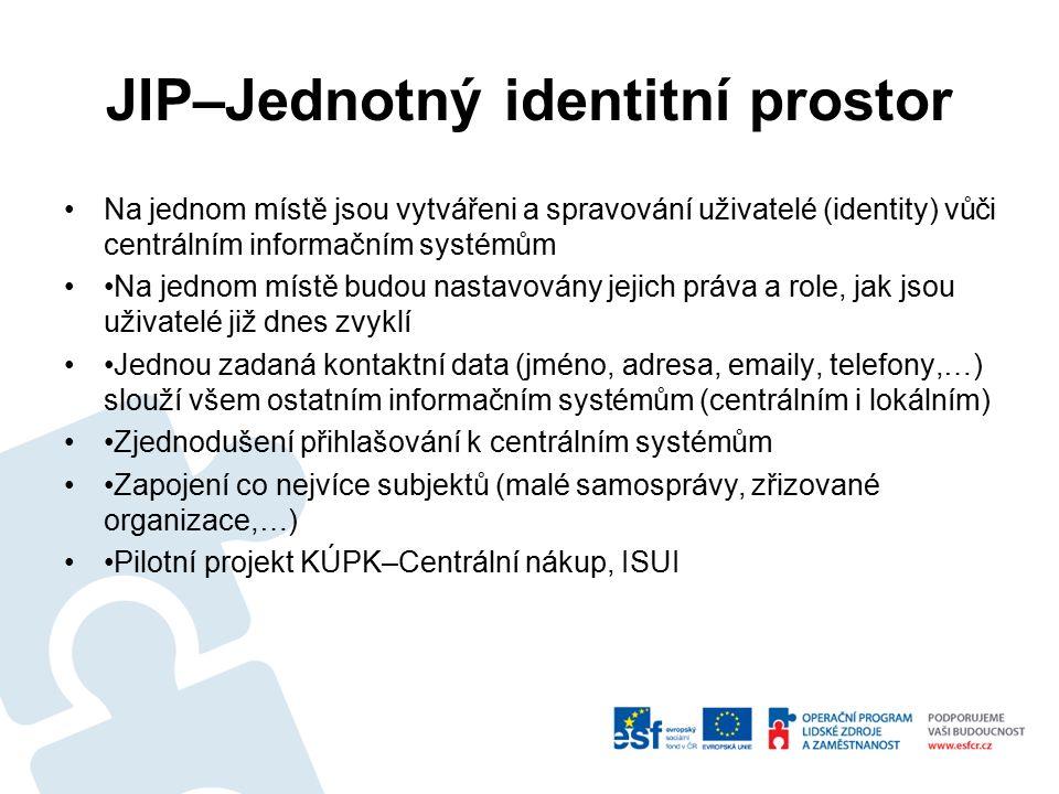 JIP–Jednotný identitní prostor Na jednom místě jsou vytvářeni a spravování uživatelé (identity) vůči centrálním informačním systémům Na jednom místě budou nastavovány jejich práva a role, jak jsou uživatelé již dnes zvyklí Jednou zadaná kontaktní data (jméno, adresa, emaily, telefony,…) slouží všem ostatním informačním systémům (centrálním i lokálním) Zjednodušení přihlašování k centrálním systémům Zapojení co nejvíce subjektů (malé samosprávy, zřizované organizace,…) Pilotní projekt KÚPK–Centrální nákup, ISUI