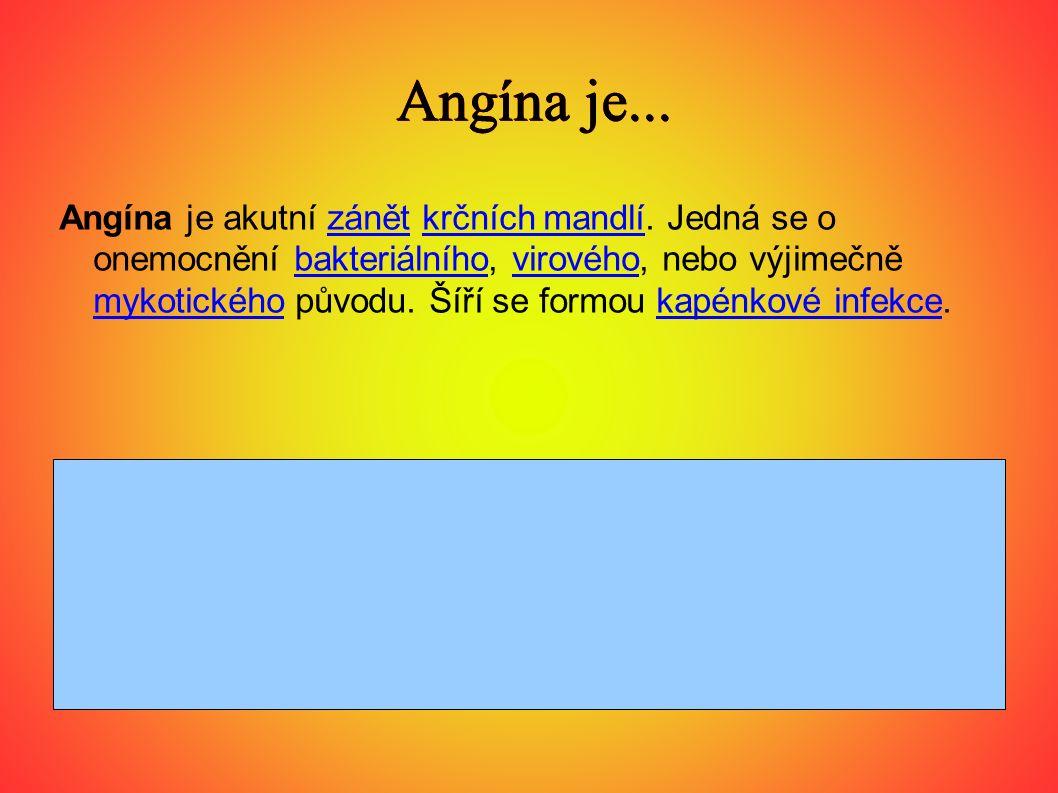 Angína je... Angína je... Angína je akutní zánět krčních mandlí.
