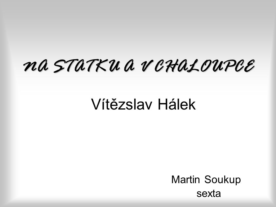 Vítězslav Hálek Martin Soukup sexta NA STATKU A V CHALOUPCE
