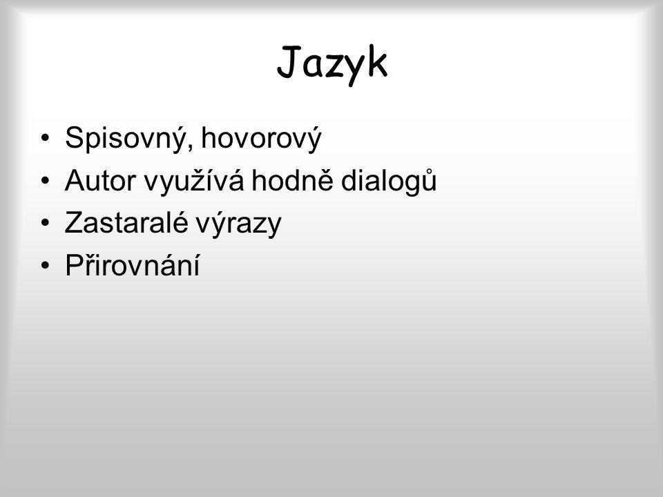 Jazyk Spisovný, hovorový Autor využívá hodně dialogů Zastaralé výrazy Přirovnání