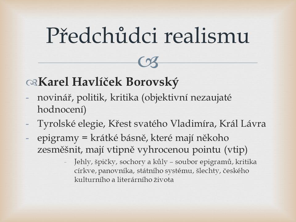   Karel Havlíček Borovský -novinář, politik, kritika (objektivní nezaujaté hodnocení) -Tyrolské elegie, Křest svatého Vladimíra, Král Lávra -epigram