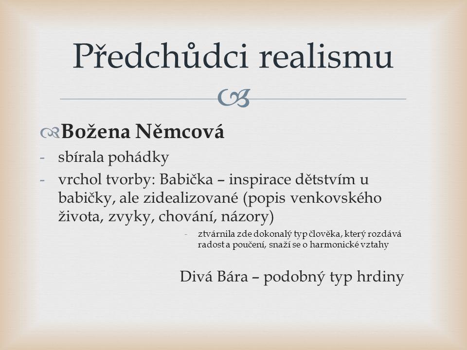   Božena Němcová -sbírala pohádky -vrchol tvorby: Babička – inspirace dětstvím u babičky, ale zidealizované (popis venkovského života, zvyky, chován