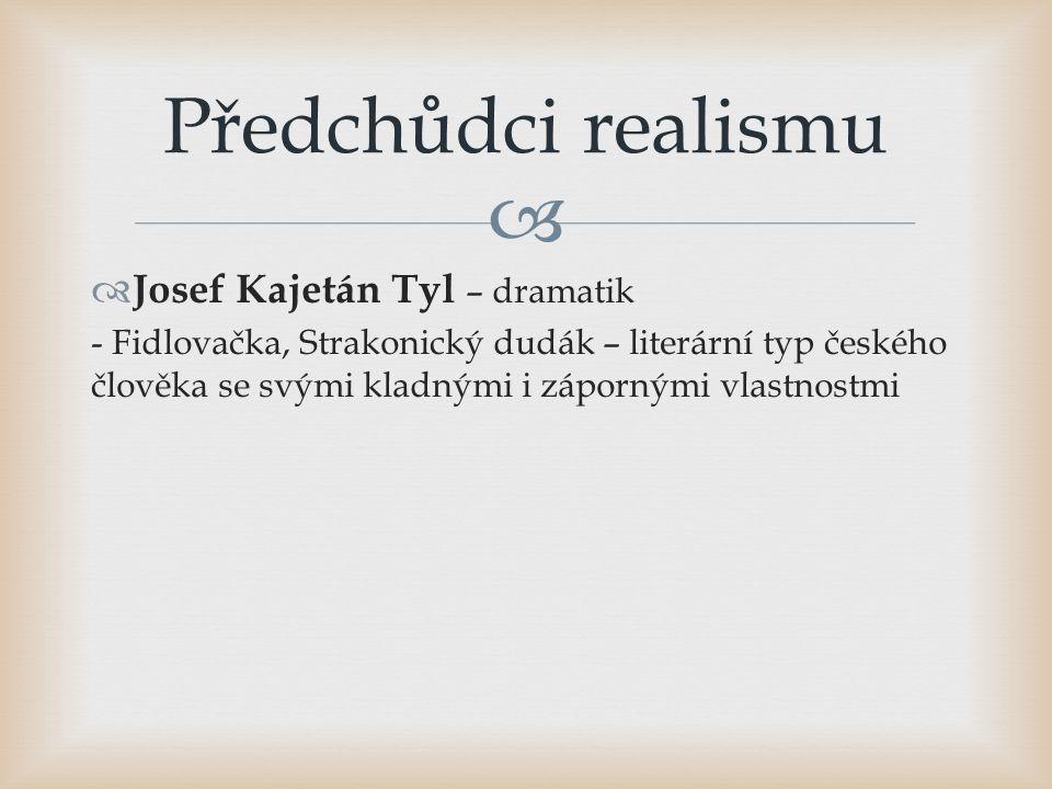   Josef Kajetán Tyl – dramatik - Fidlovačka, Strakonický dudák – literární typ českého člověka se svými kladnými i zápornými vlastnostmi Předchůdci
