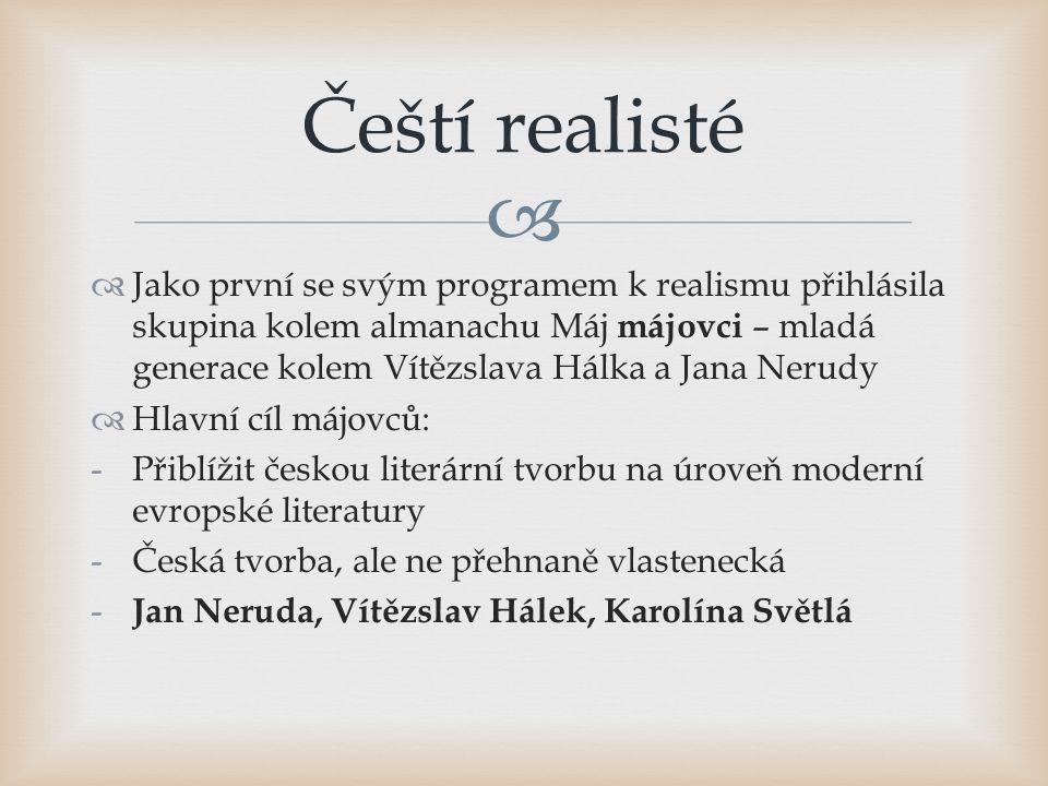   Jako první se svým programem k realismu přihlásila skupina kolem almanachu Máj májovci – mladá generace kolem Vítězslava Hálka a Jana Nerudy  Hla