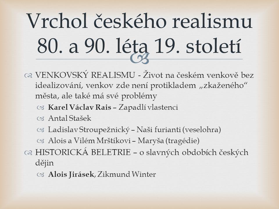 """  VENKOVSKÝ REALISMU - Život na českém venkově bez idealizování, venkov zde není protikladem """"zkaženého"""" města, ale také má své problémy  Karel Vác"""