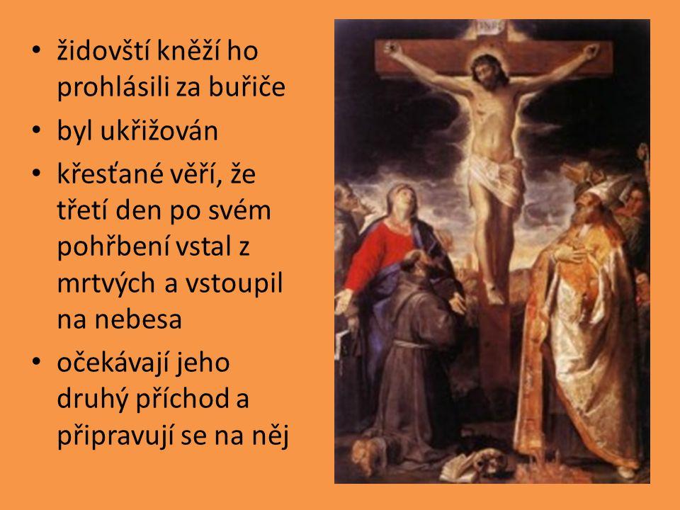 židovští kněží ho prohlásili za buřiče byl ukřižován křesťané věří, že třetí den po svém pohřbení vstal z mrtvých a vstoupil na nebesa očekávají jeho druhý příchod a připravují se na něj