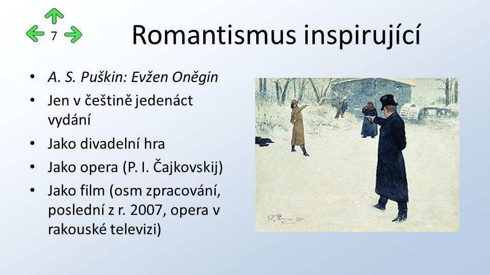 Romantismus inspirující A. S. Puškin: Evžen Oněgin Jen v češtině jedenáct vydání Jako divadelní hra Jako opera (P. I. Čajkovskij) Jako film (osm zprac