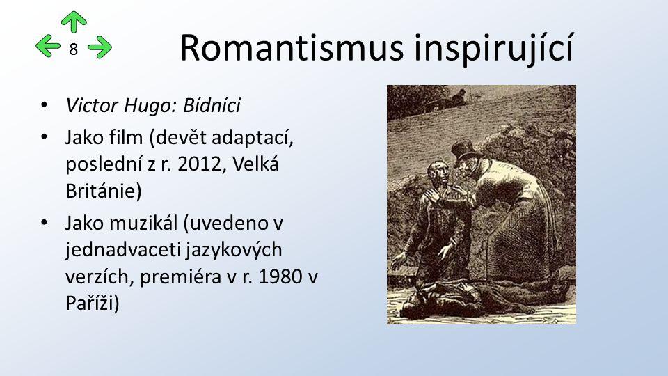 Romantismus inspirující Victor Hugo: Bídníci Jako film (devět adaptací, poslední z r. 2012, Velká Británie) Jako muzikál (uvedeno v jednadvaceti jazyk