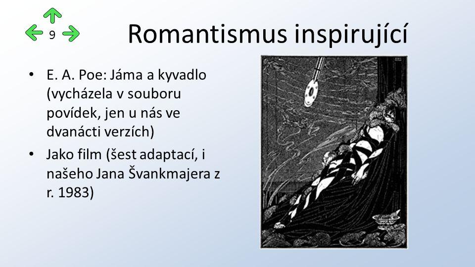 Romantismus inspirující E. A. Poe: Jáma a kyvadlo (vycházela v souboru povídek, jen u nás ve dvanácti verzích) Jako film (šest adaptací, i našeho Jana
