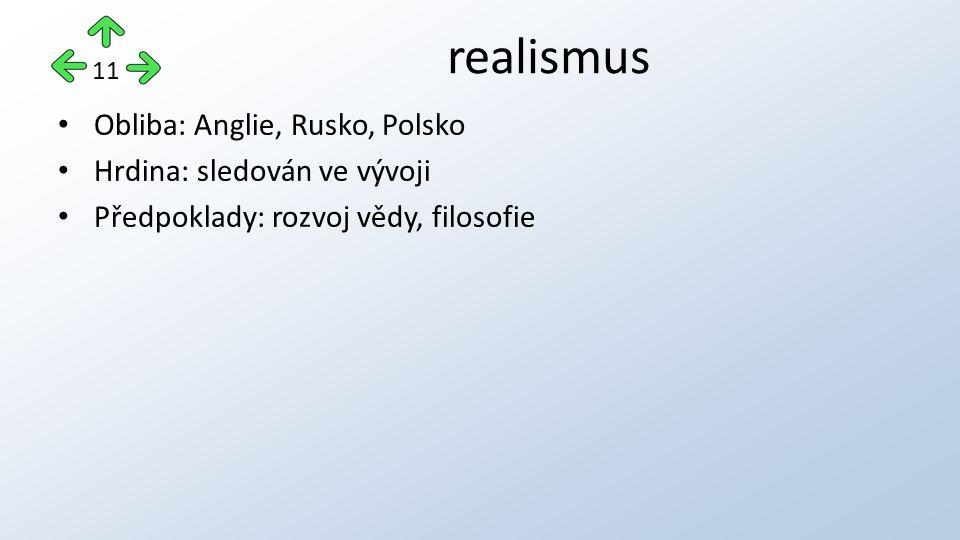 Obliba: Anglie, Rusko, Polsko Hrdina: sledován ve vývoji Předpoklady: rozvoj vědy, filosofie realismus 11