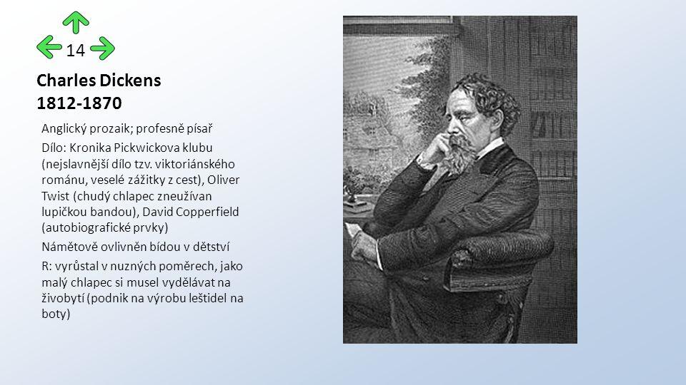 Charles Dickens 1812-1870 Anglický prozaik; profesně písař Dílo: Kronika Pickwickova klubu (nejslavnější dílo tzv. viktoriánského románu, veselé zážit