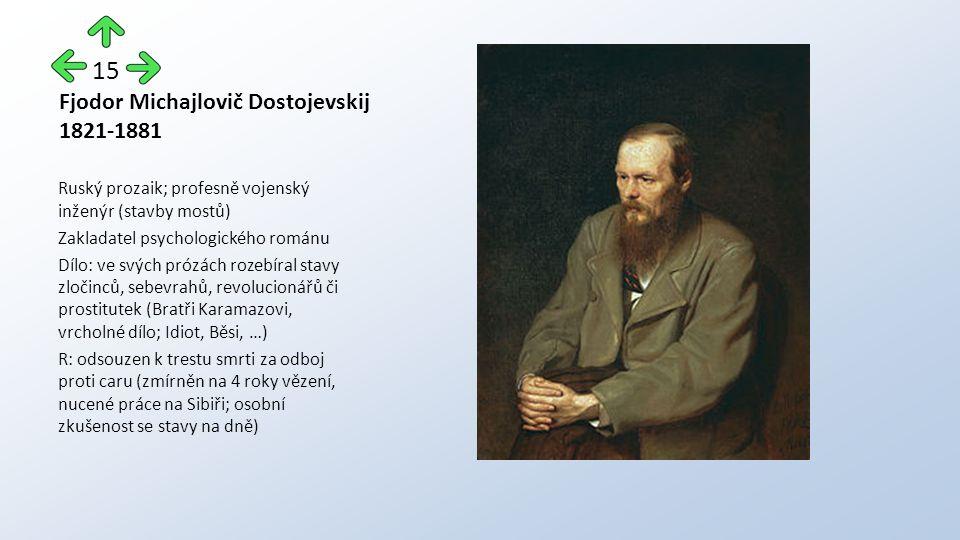 Fjodor Michajlovič Dostojevskij 1821-1881 Ruský prozaik; profesně vojenský inženýr (stavby mostů) Zakladatel psychologického románu Dílo: ve svých pró