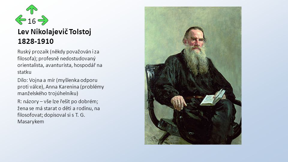 Lev Nikolajevič Tolstoj 1828-1910 Ruský prozaik (někdy považován i za filosofa); profesně nedostudovaný orientalista, avanturista, hospodář na statku