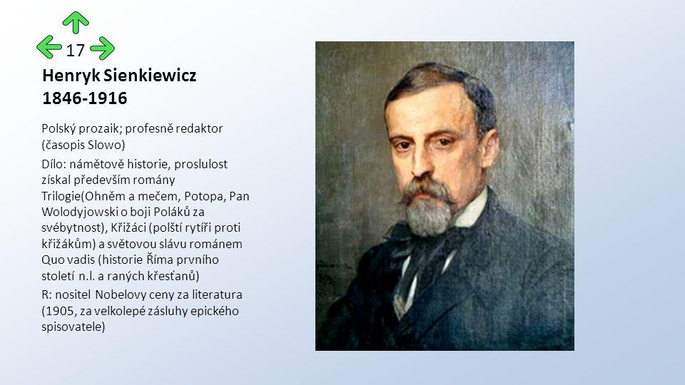 Henryk Sienkiewicz 1846-1916 Polský prozaik; profesně redaktor (časopis Slowo) Dílo: námětově historie, proslulost získal především romány Trilogie(Oh