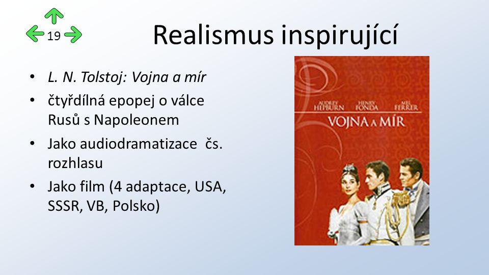 Realismus inspirující L. N. Tolstoj: Vojna a mír čtyřdílná epopej o válce Rusů s Napoleonem Jako audiodramatizace čs. rozhlasu Jako film (4 adaptace,