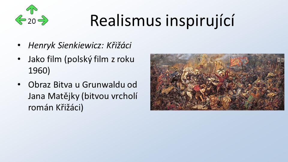 Realismus inspirující Henryk Sienkiewicz: Křižáci Jako film (polský film z roku 1960) Obraz Bitva u Grunwaldu od Jana Matějky (bitvou vrcholí román Křižáci) 20