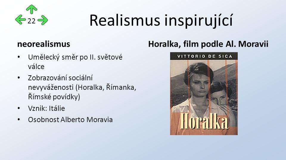 Realismus inspirující neorealismus Umělecký směr po II. světové válce Zobrazování sociální nevyváženosti (Horalka, Římanka, Římské povídky) Vznik: Itá