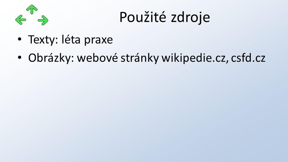 Texty: léta praxe Obrázky: webové stránky wikipedie.cz, csfd.cz Použité zdroje
