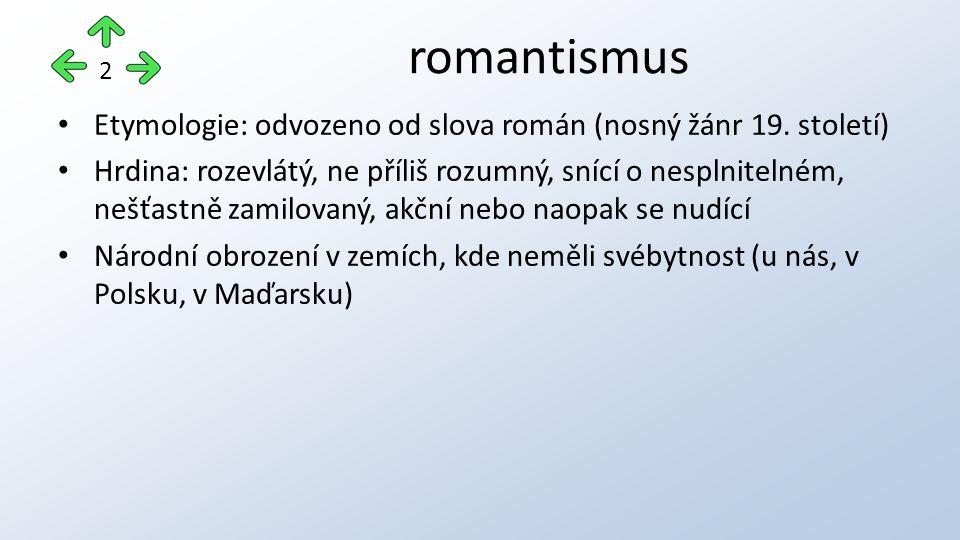 Etymologie: odvozeno od slova román (nosný žánr 19. století) Hrdina: rozevlátý, ne příliš rozumný, snící o nesplnitelném, nešťastně zamilovaný, akční