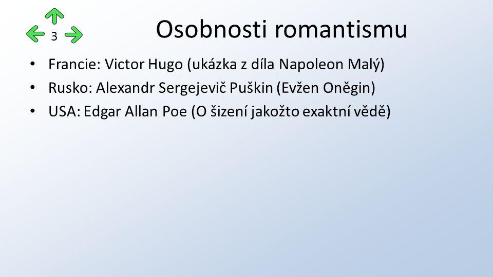 Francie: Victor Hugo (ukázka z díla Napoleon Malý) Rusko: Alexandr Sergejevič Puškin (Evžen Oněgin) USA: Edgar Allan Poe (O šizení jakožto exaktní vědě) Osobnosti romantismu 3