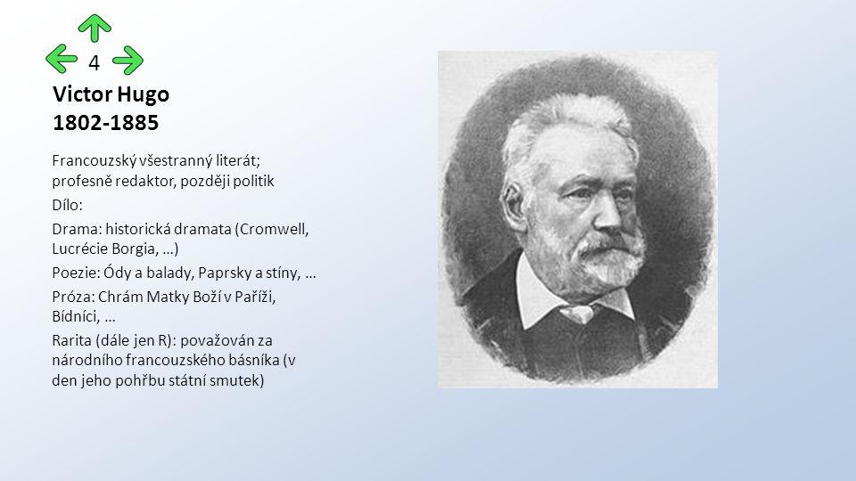 Victor Hugo 1802-1885 Francouzský všestranný literát; profesně redaktor, později politik Dílo: Drama: historická dramata (Cromwell, Lucrécie Borgia, …