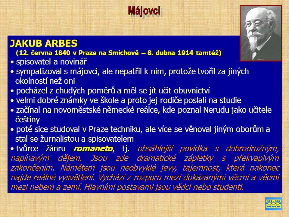 JAKUB ARBES 12. června 1840 v Praze na Smíchově – 8. dubna 1914 tamtéž) (12. června 1840 v Praze na Smíchově – 8. dubna 1914 tamtéž) spisovatel a novi
