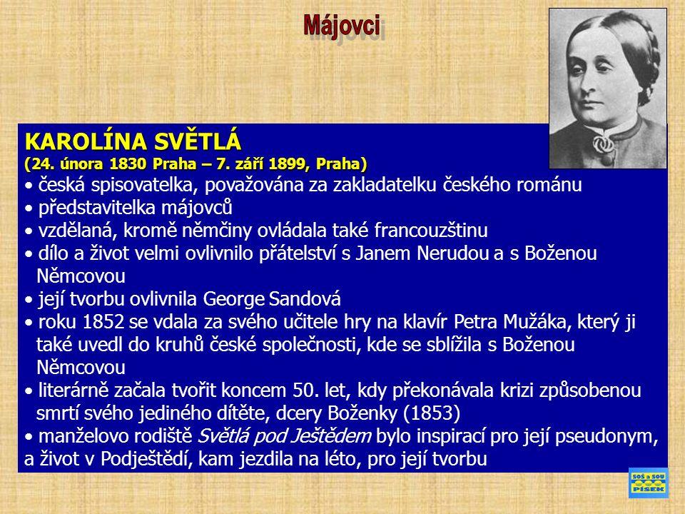 KAROLÍNA SVĚTLÁ (24. února 1830 Praha – 7. září 1899, Praha) česká spisovatelka, považována za zakladatelku českého románu představitelka májovců vzdě