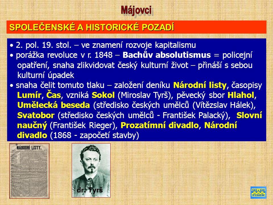 MÁJOVCI název generace mladých básníků a prozaiků – almanachem se veřejně přihlásili k odkazu Karla Hynka Máchy Roku 1858 byl vydán almanach Máj, který se stal ústředním spojujícím dílem skupiny.