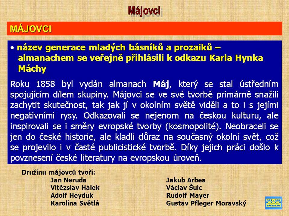 MÁJOVCI název generace mladých básníků a prozaiků – almanachem se veřejně přihlásili k odkazu Karla Hynka Máchy Roku 1858 byl vydán almanach Máj, kter