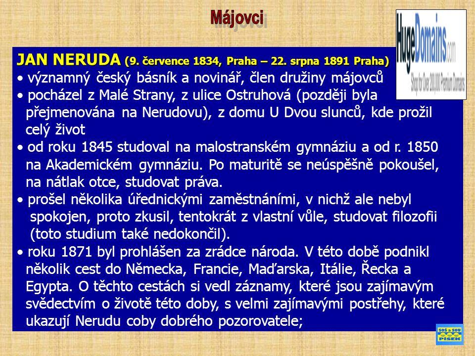JAN NERUDA (9. července 1834, Praha – 22. srpna 1891 Praha) významný český básník a novinář, člen družiny májovců pocházel z Malé Strany, z ulice Ostr